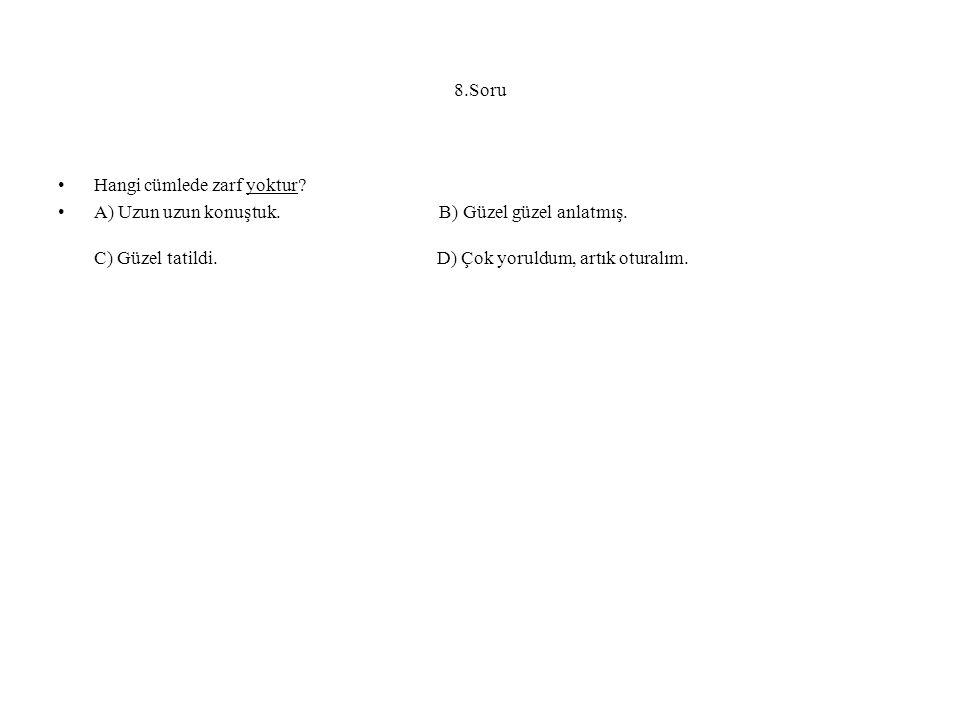 8.Soru Hangi cümlede zarf yoktur