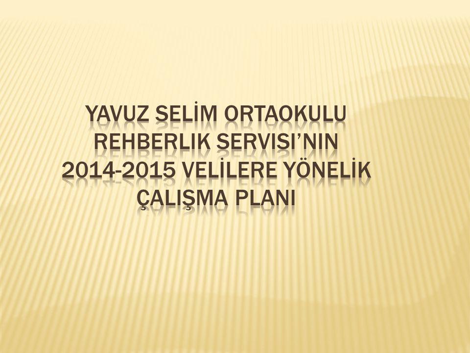 YAVUZ SELİM ORTAOKULU rehberlik servisi'nin 2014-2015 VELİLERE YÖNELİK ÇALIŞMA PLANI