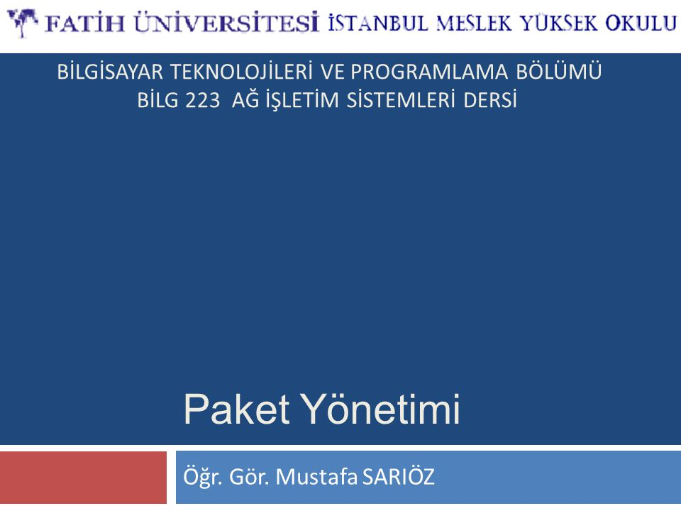 Paket Yönetimi Öğr. Gör. Mustafa SARIÖZ
