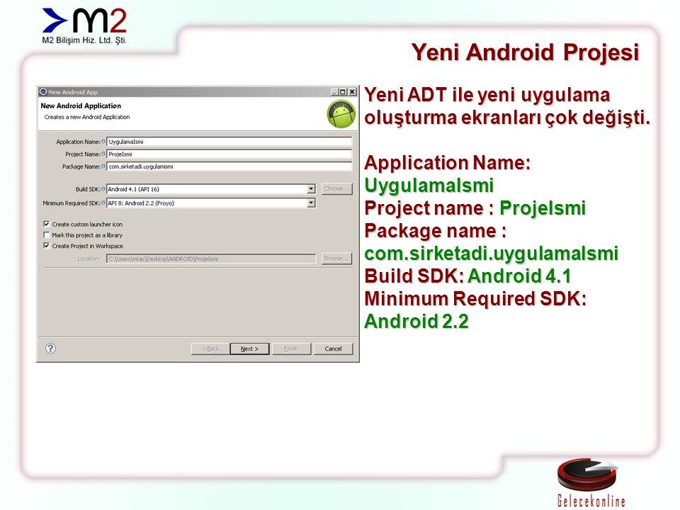Yeni Android Projesi Yeni ADT ile yeni uygulama oluşturma ekranları çok değişti. Application Name: UygulamaIsmi.
