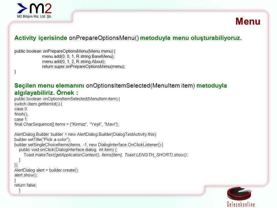Menu Activity içerisinde onPrepareOptionsMenu() metoduyla menu oluşturabiliyoruz. public boolean onPrepareOptionsMenu(Menu menu) {