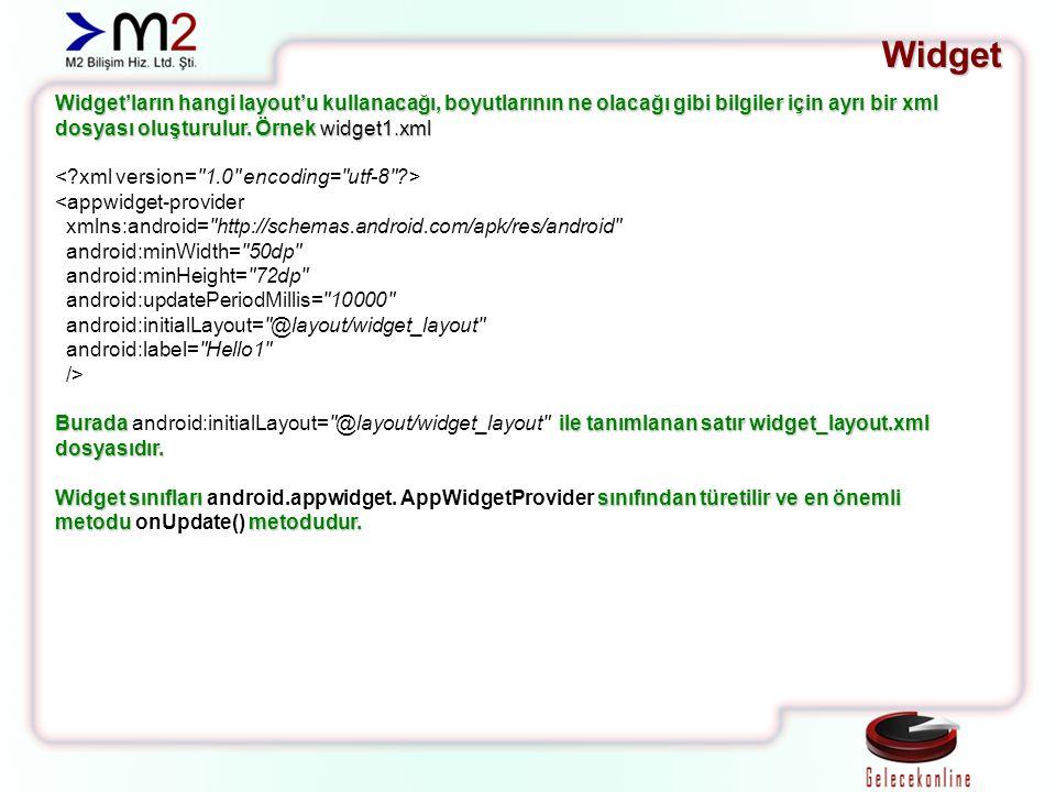 Widget Widget'ların hangi layout'u kullanacağı, boyutlarının ne olacağı gibi bilgiler için ayrı bir xml dosyası oluşturulur. Örnek widget1.xml.