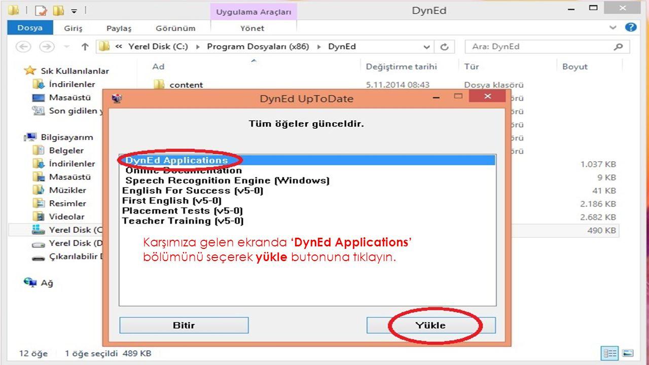 Karşımıza gelen ekranda 'DynEd Applications' bölümünü seçerek yükle butonuna tıklayın.
