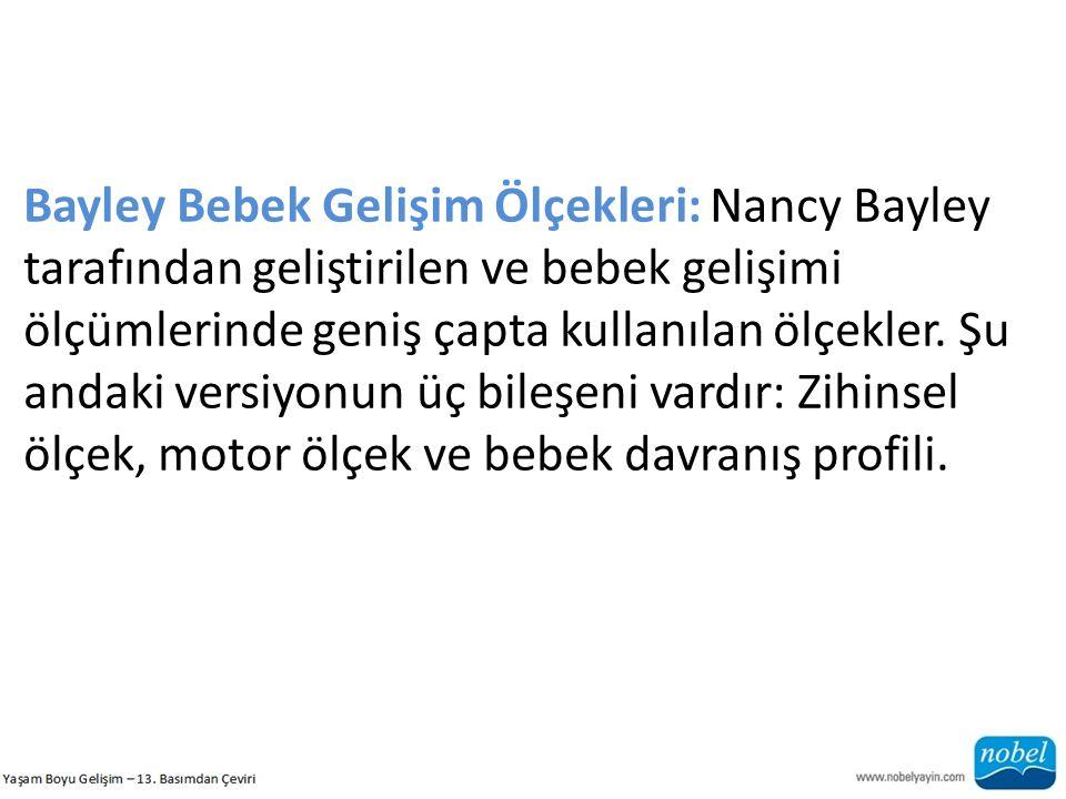 Bayley Bebek Gelişim Ölçekleri: Nancy Bayley tarafından geliştirilen ve bebek gelişimi ölçümlerinde geniş çapta kullanılan ölçekler.