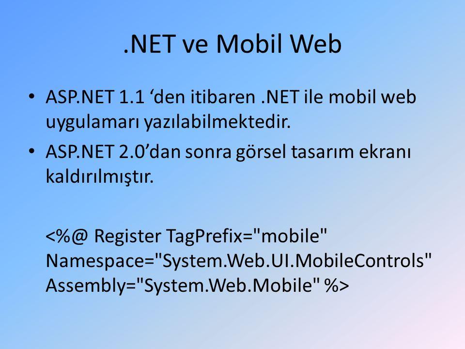 .NET ve Mobil Web ASP.NET 1.1 'den itibaren .NET ile mobil web uygulamarı yazılabilmektedir.