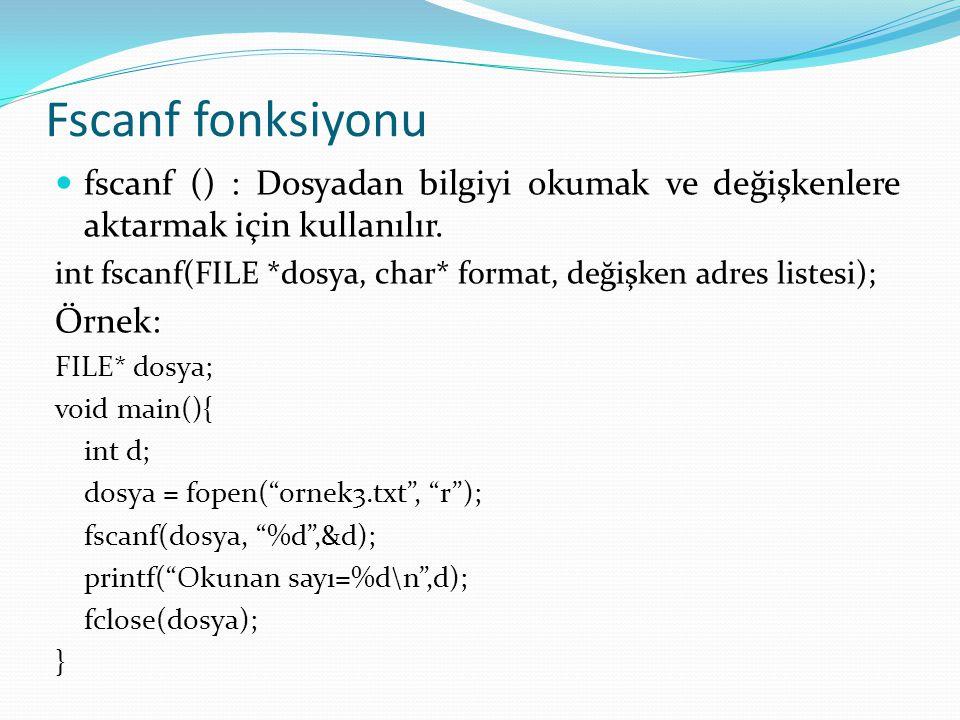 Fscanf fonksiyonu fscanf () : Dosyadan bilgiyi okumak ve değişkenlere aktarmak için kullanılır.