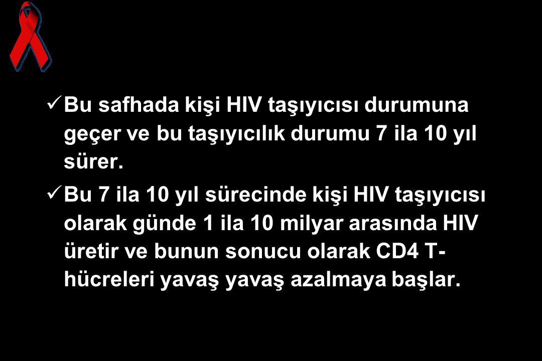 Bu safhada kişi HIV taşıyıcısı durumuna geçer ve bu taşıyıcılık durumu 7 ila 10 yıl sürer.