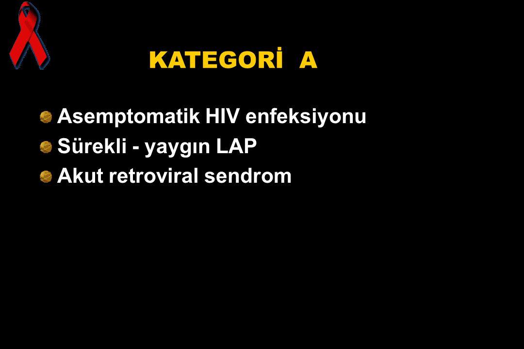 KATEGORİ A Asemptomatik HIV enfeksiyonu Sürekli - yaygın LAP