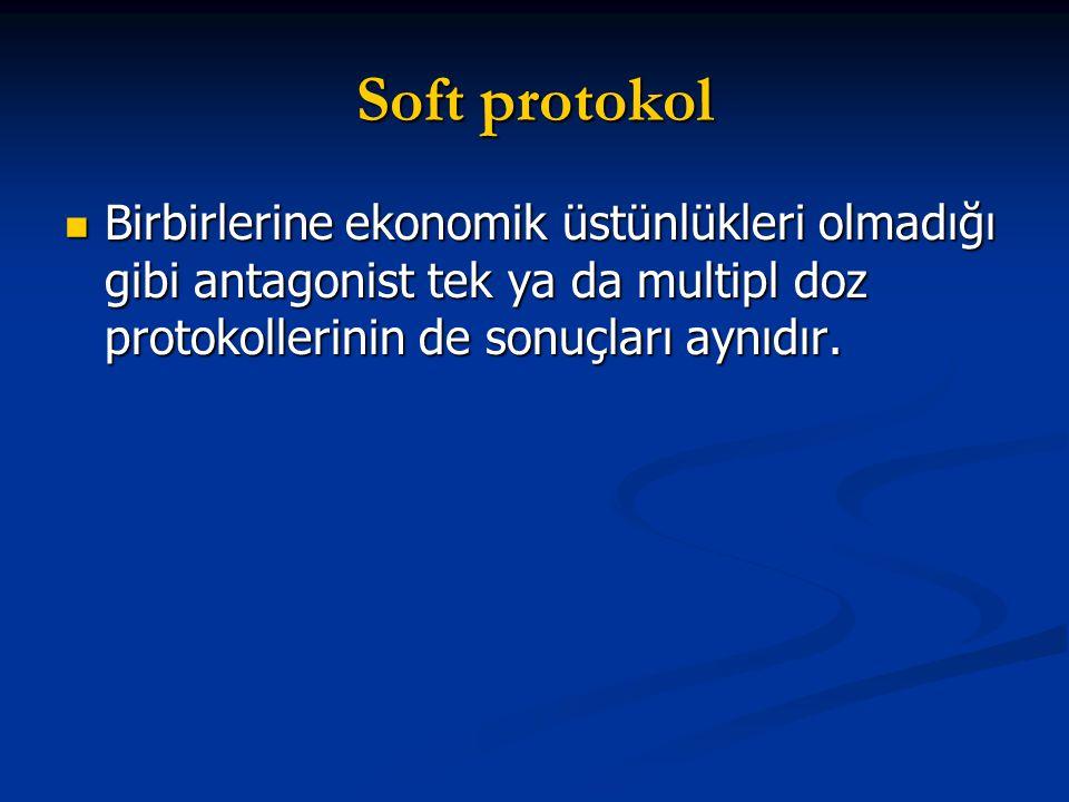 Soft protokol Birbirlerine ekonomik üstünlükleri olmadığı gibi antagonist tek ya da multipl doz protokollerinin de sonuçları aynıdır.