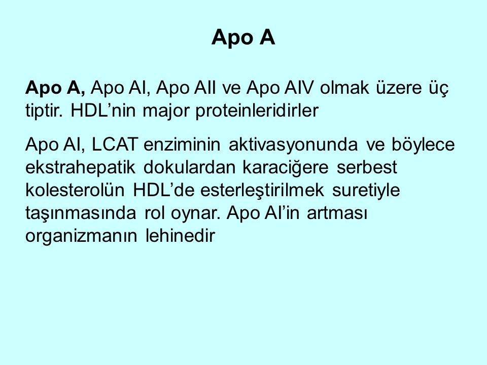 Apo A Apo A, Apo AI, Apo AII ve Apo AIV olmak üzere üç tiptir. HDL'nin major proteinleridirler.