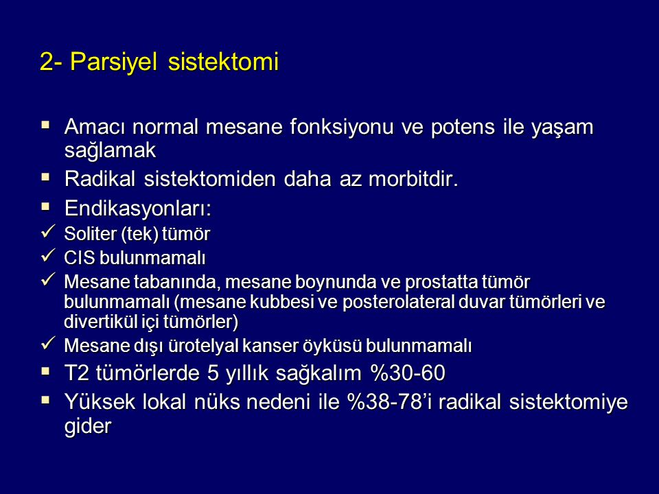 2- Parsiyel sistektomi Amacı normal mesane fonksiyonu ve potens ile yaşam sağlamak. Radikal sistektomiden daha az morbitdir.