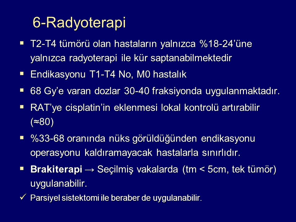 6-Radyoterapi T2-T4 tümörü olan hastaların yalnızca %18-24'üne yalnızca radyoterapi ile kür saptanabilmektedir.