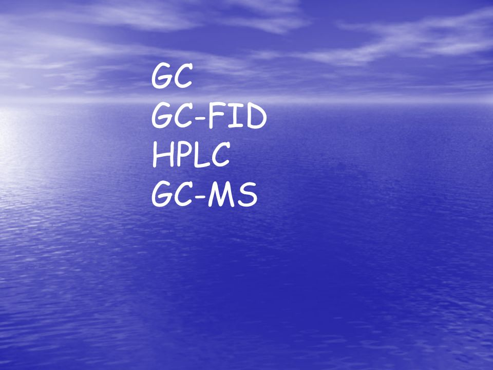 GC GC-FID HPLC GC-MS