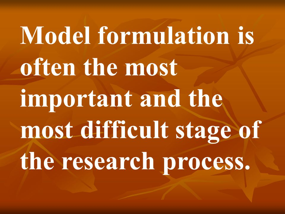 Model formulation is often the most important and the most difficult stage of the research process.