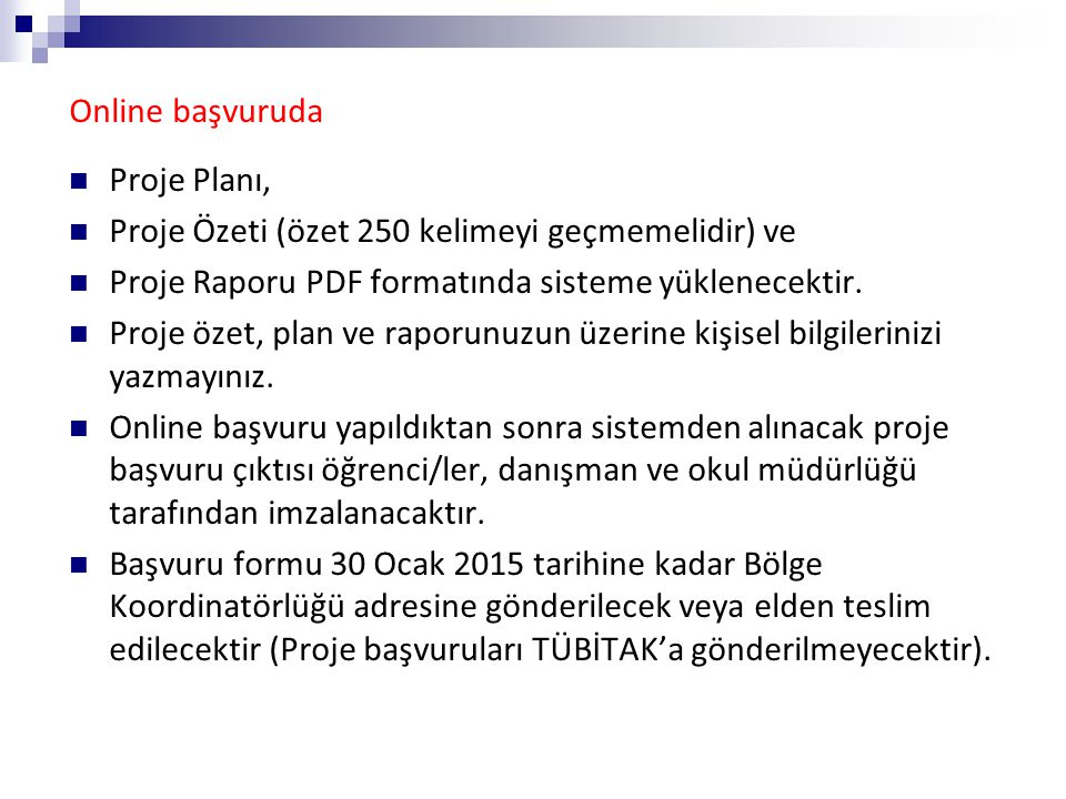 Online başvuruda Proje Planı, Proje Özeti (özet 250 kelimeyi geçmemelidir) ve. Proje Raporu PDF formatında sisteme yüklenecektir.