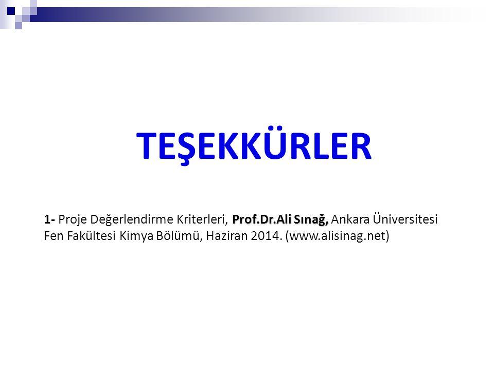 TEŞEKKÜRLER 1- Proje Değerlendirme Kriterleri, Prof.Dr.Ali Sınağ, Ankara Üniversitesi Fen Fakültesi Kimya Bölümü, Haziran 2014.