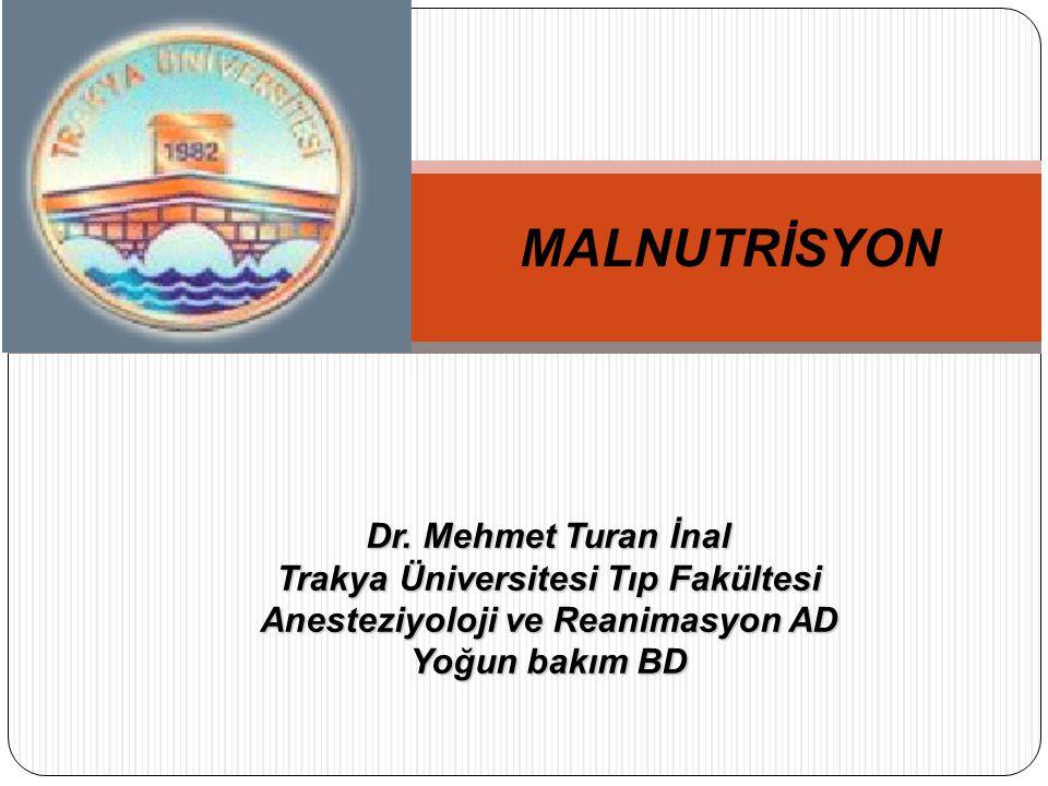MALNUTRİSYON Dr. Mehmet Turan İnal Trakya Üniversitesi Tıp Fakültesi Anesteziyoloji ve Reanimasyon AD.
