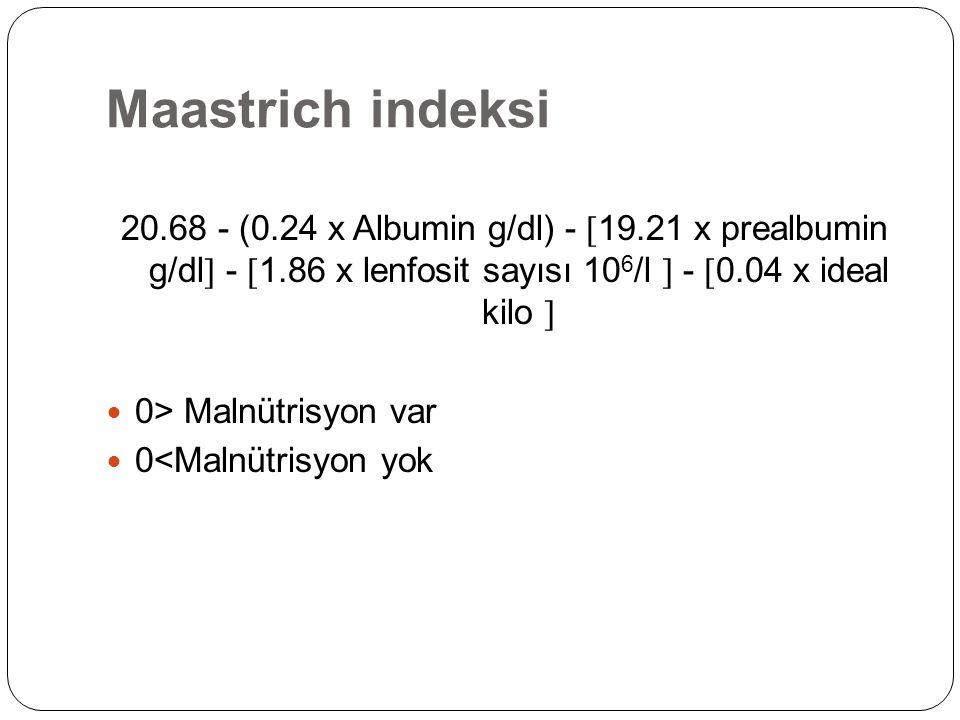 Maastrich indeksi 20.68 - (0.24 x Albumin g/dl) - 19.21 x prealbumin g/dl - 1.86 x lenfosit sayısı 106/l  - 0.04 x ideal kilo 