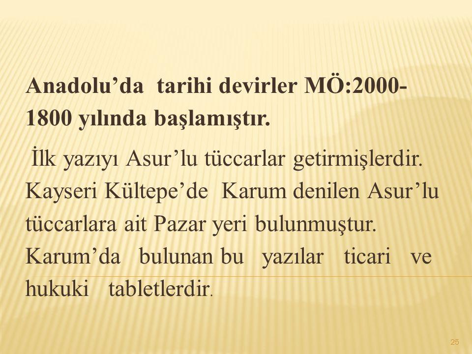 Anadolu'da tarihi devirler MÖ:2000- 1800 yılında başlamıştır.