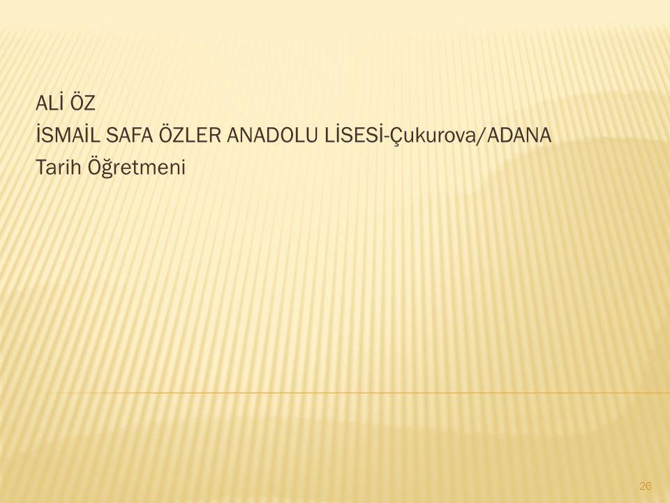 ALİ ÖZ İSMAİL SAFA ÖZLER ANADOLU LİSESİ-Çukurova/ADANA Tarih Öğretmeni