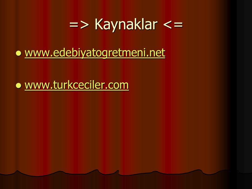=> Kaynaklar <= www.edebiyatogretmeni.net www.turkceciler.com