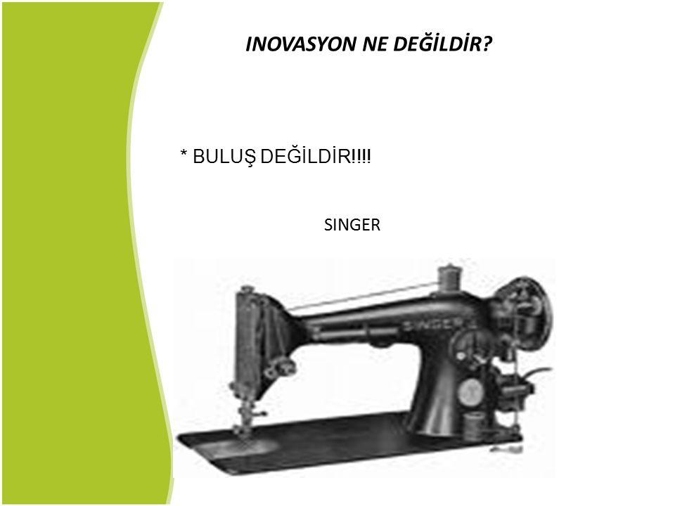 INOVASYON NE DEĞİLDİR * BULUŞ DEĞİLDİR!!!! SINGER 6
