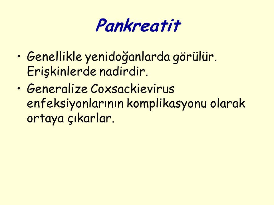 Pankreatit Genellikle yenidoğanlarda görülür. Erişkinlerde nadirdir.