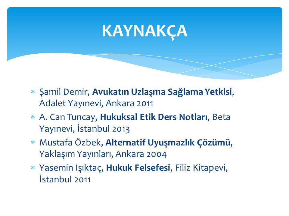 KAYNAKÇA Şamil Demir, Avukatın Uzlaşma Sağlama Yetkisi, Adalet Yayınevi, Ankara 2011.