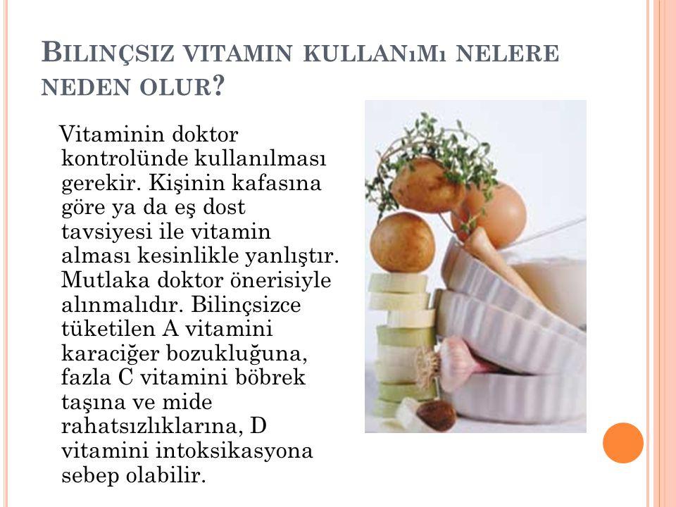 Bilinçsiz vitamin kullanımı nelere neden olur