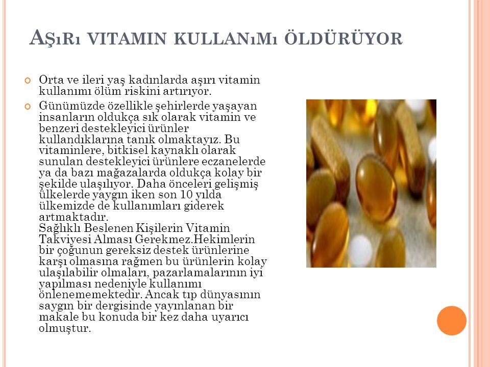 Aşırı vitamin kullanımı öldürüyor