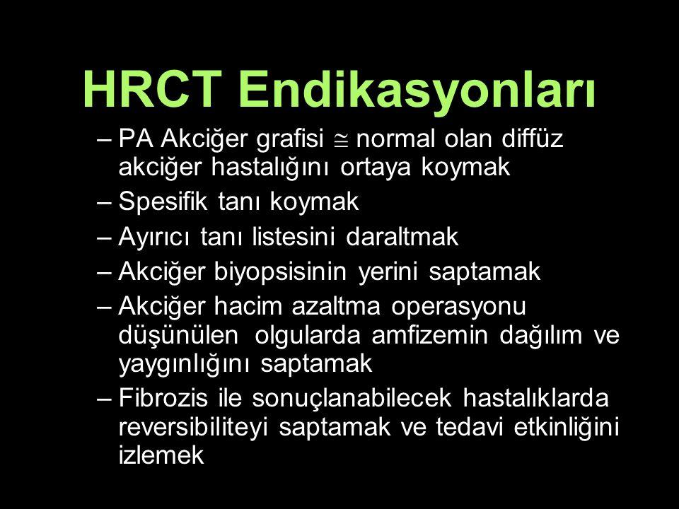 HRCT Endikasyonları PA Akciğer grafisi  normal olan diffüz akciğer hastalığını ortaya koymak. Spesifik tanı koymak.
