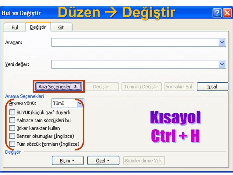 Düzen  Değiştir Kısayol Ctrl + H