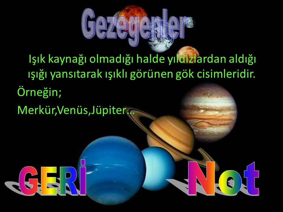 Gezegenler Işık kaynağı olmadığı halde yıldızlardan aldığı ışığı yansıtarak ışıklı görünen gök cisimleridir.