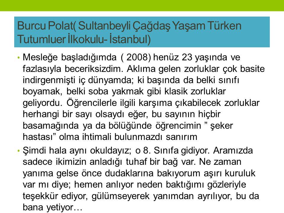 Burcu Polat( Sultanbeyli Çağdaş Yaşam Türken Tutumluer İlkokulu- İstanbul)