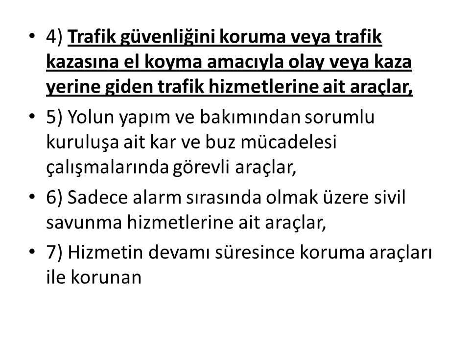 4) Trafik güvenliğini koruma veya trafik kazasına el koyma amacıyla olay veya kaza yerine giden trafik hizmetlerine ait araçlar,