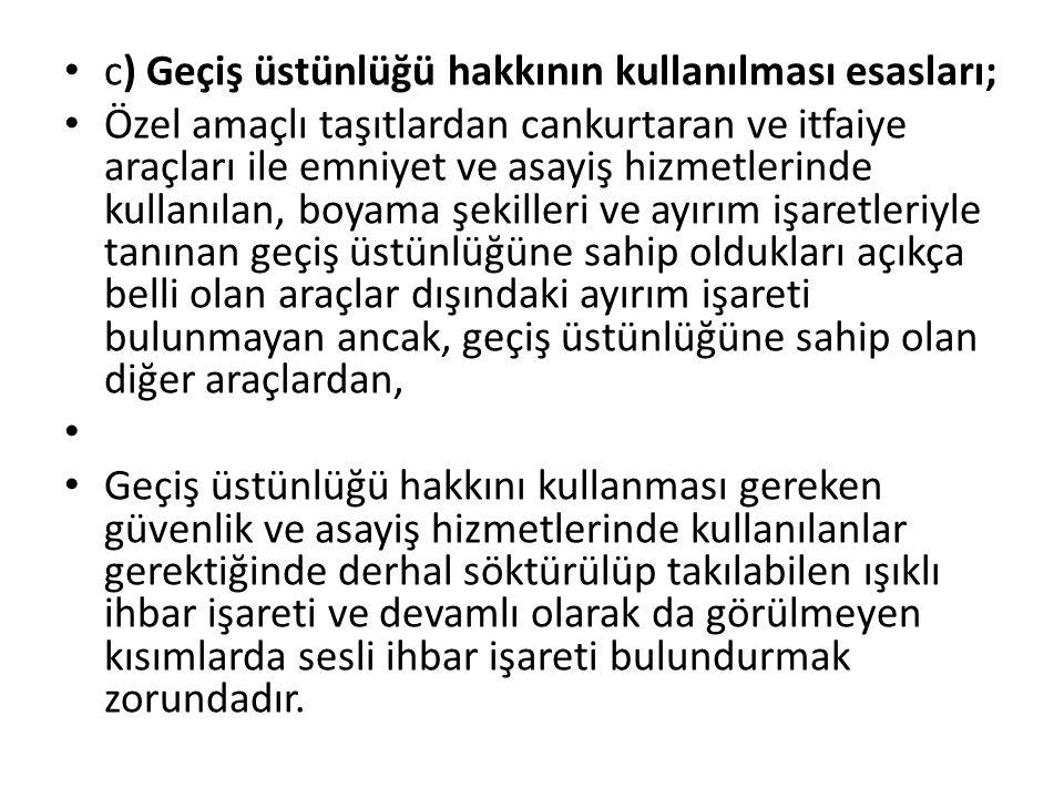 c) Geçiş üstünlüğü hakkının kullanılması esasları;