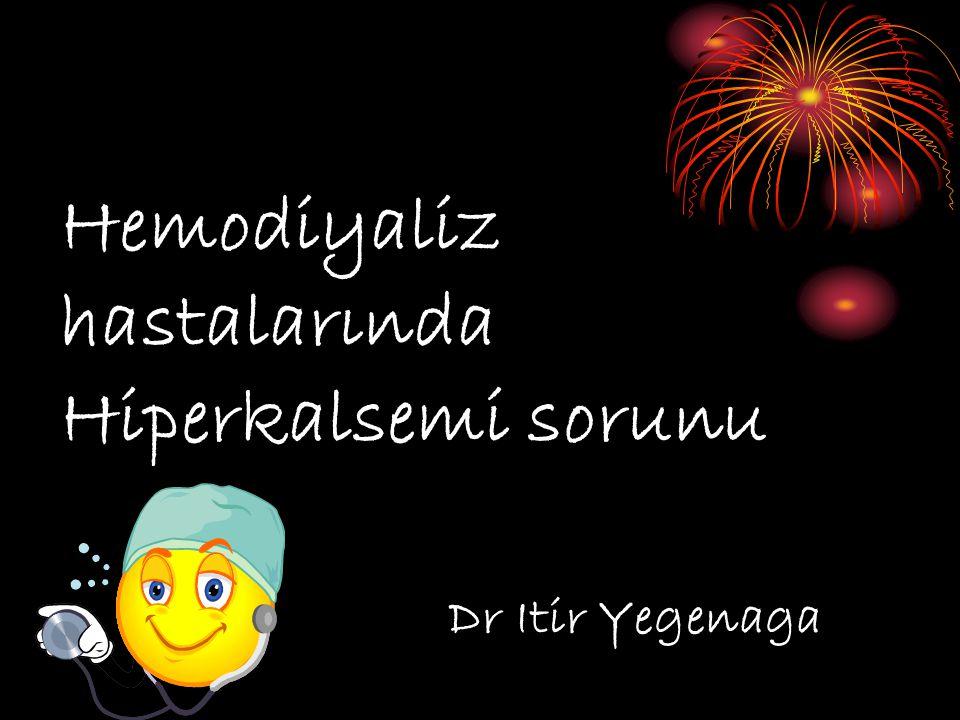 Hemodiyaliz hastalarında Hiperkalsemi sorunu Dr Itir Yegenaga