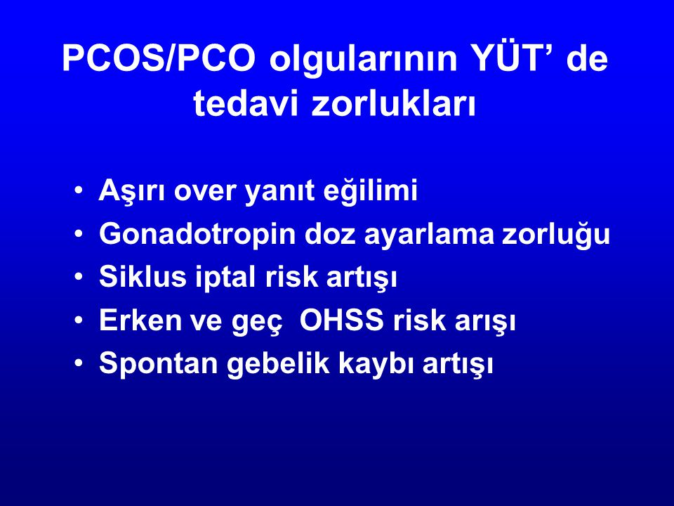 PCOS/PCO olgularının YÜT' de tedavi zorlukları