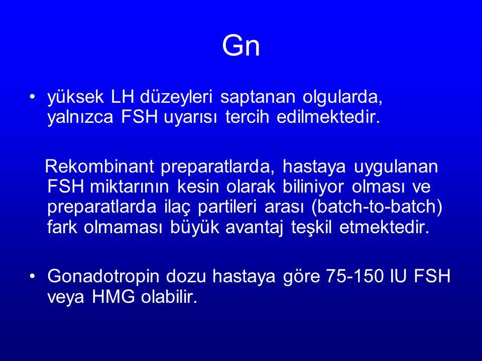 Gn yüksek LH düzeyleri saptanan olgularda, yalnızca FSH uyarısı tercih edilmektedir.