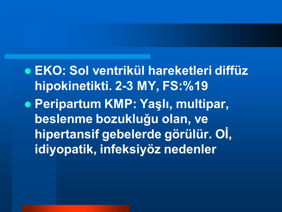 EKO: Sol ventrikül hareketleri diffüz hipokinetikti. 2-3 MY, FS:%19