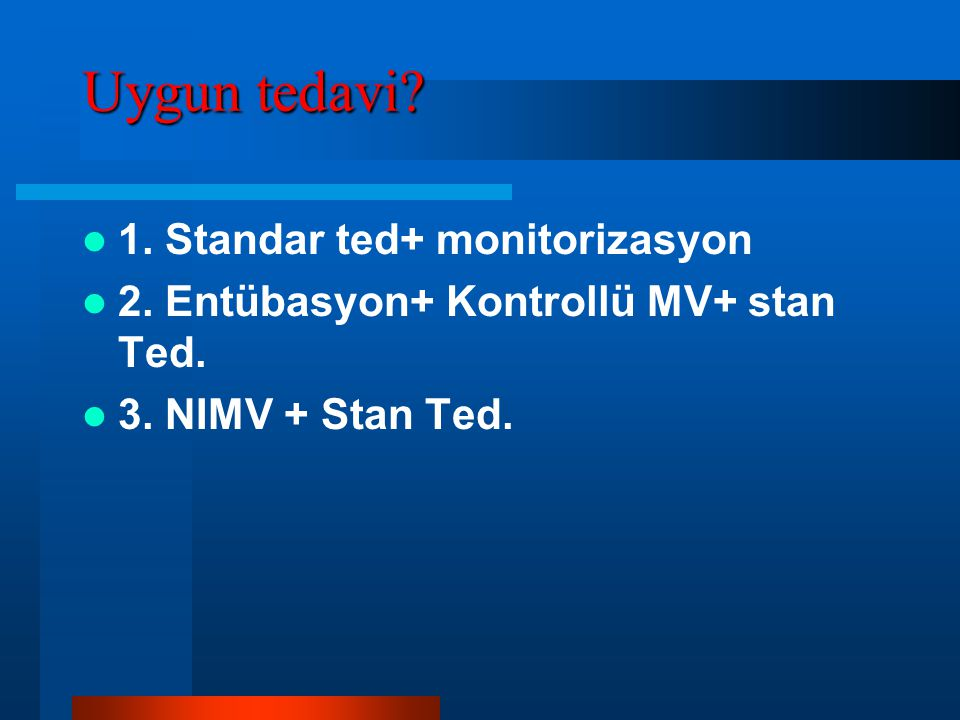 Uygun tedavi 1. Standar ted+ monitorizasyon
