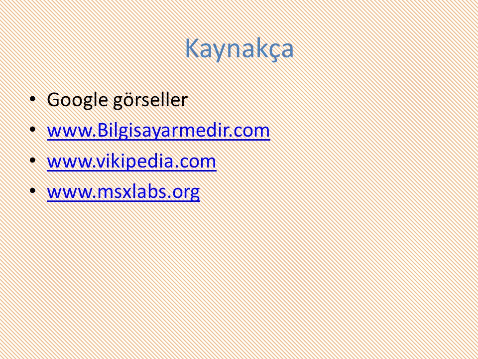 Kaynakça Google görseller www.Bilgisayarmedir.com www.vikipedia.com