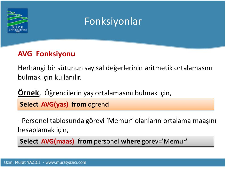 Fonksiyonlar AVG Fonksiyonu. Herhangi bir sütunun sayısal değerlerinin aritmetik ortalamasını bulmak için kullanılır.