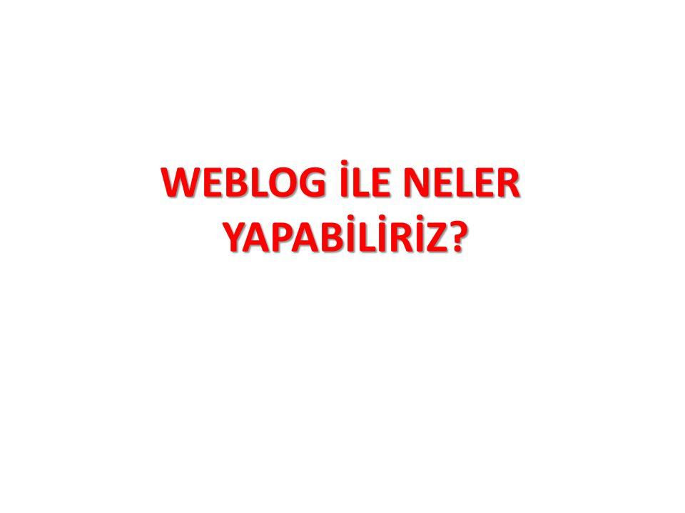 WEBLOG İLE NELER YAPABİLİRİZ