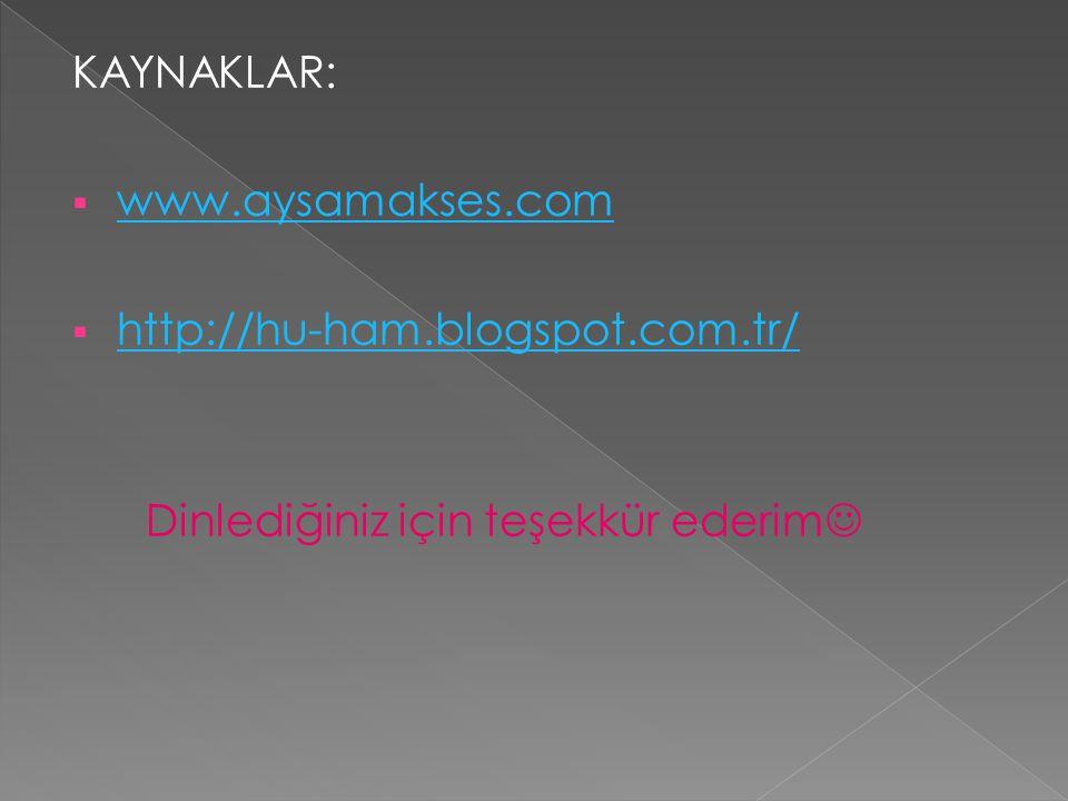 KAYNAKLAR: www.aysamakses.com http://hu-ham.blogspot.com.tr/ Dinlediğiniz için teşekkür ederim