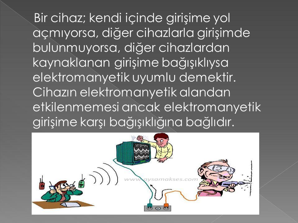 Bir cihaz; kendi içinde girişime yol açmıyorsa, diğer cihazlarla girişimde bulunmuyorsa, diğer cihazlardan kaynaklanan girişime bağışıklıysa elektromanyetik uyumlu demektir.