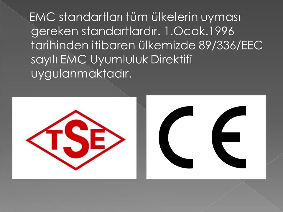 EMC standartları tüm ülkelerin uyması gereken standartlardır. 1. Ocak