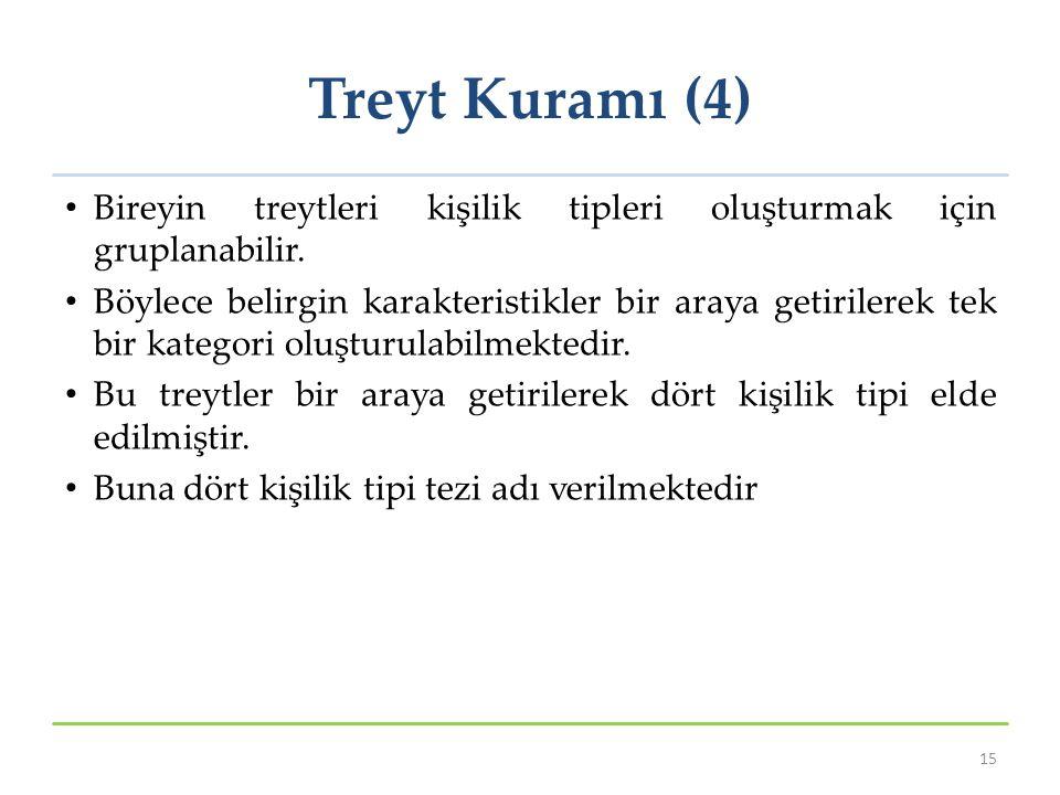 Treyt Kuramı (4) Bireyin treytleri kişilik tipleri oluşturmak için gruplanabilir.