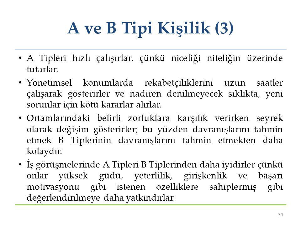 A ve B Tipi Kişilik (3) A Tipleri hızlı çalışırlar, çünkü niceliği niteliğin üzerinde tutarlar.