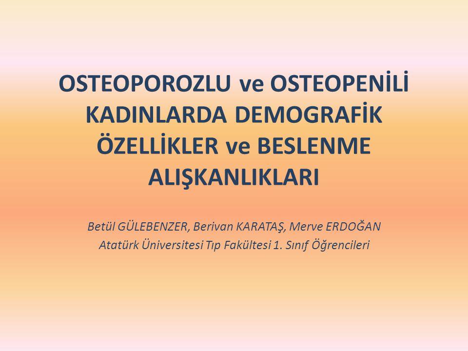OSTEOPOROZLU ve OSTEOPENİLİ KADINLARDA DEMOGRAFİK ÖZELLİKLER ve BESLENME ALIŞKANLIKLARI